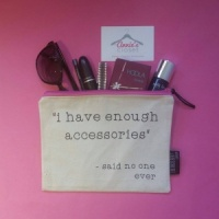 'I Have Enough Accessories' Pouch